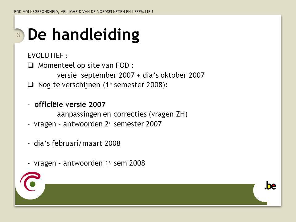 FOD VOLKSGEZONDHEID, VEILIGHEID VAN DE VOEDSELKETEN EN LEEFMILIEU 3 De handleiding EVOLUTIEF :  Momenteel op site van FOD : versie september 2007 + d