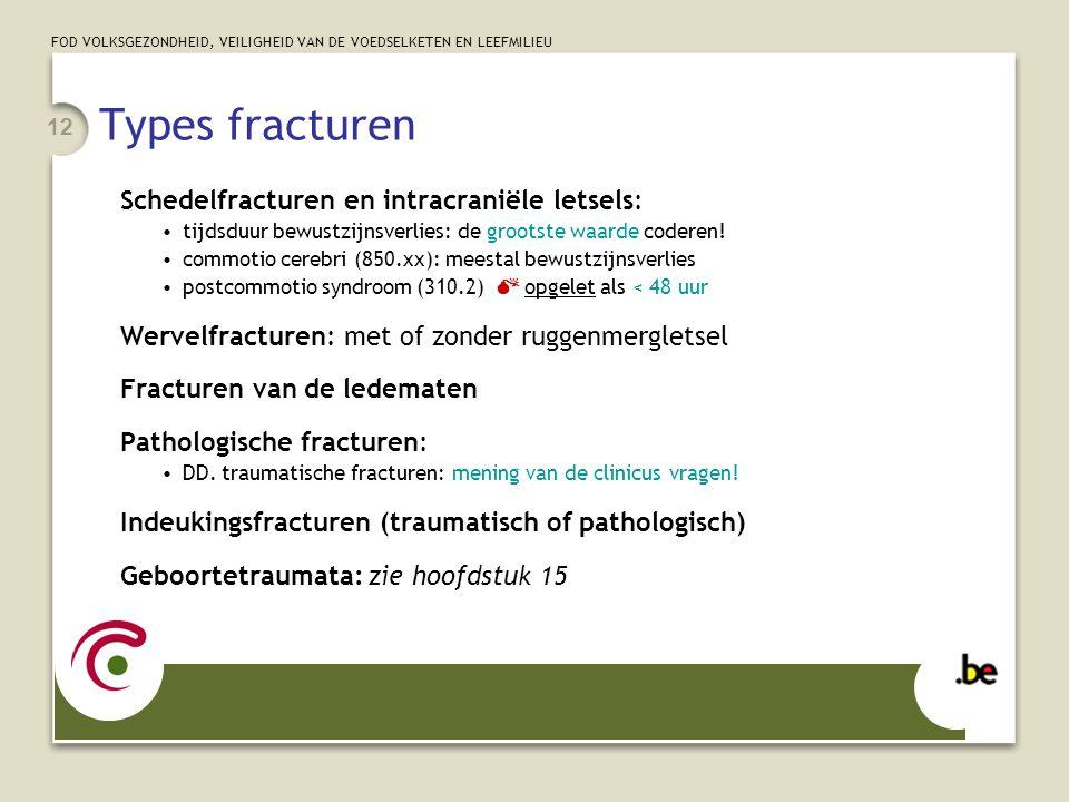 FOD VOLKSGEZONDHEID, VEILIGHEID VAN DE VOEDSELKETEN EN LEEFMILIEU 12 Types fracturen Schedelfracturen en intracraniële letsels: tijdsduur bewustzijnsv