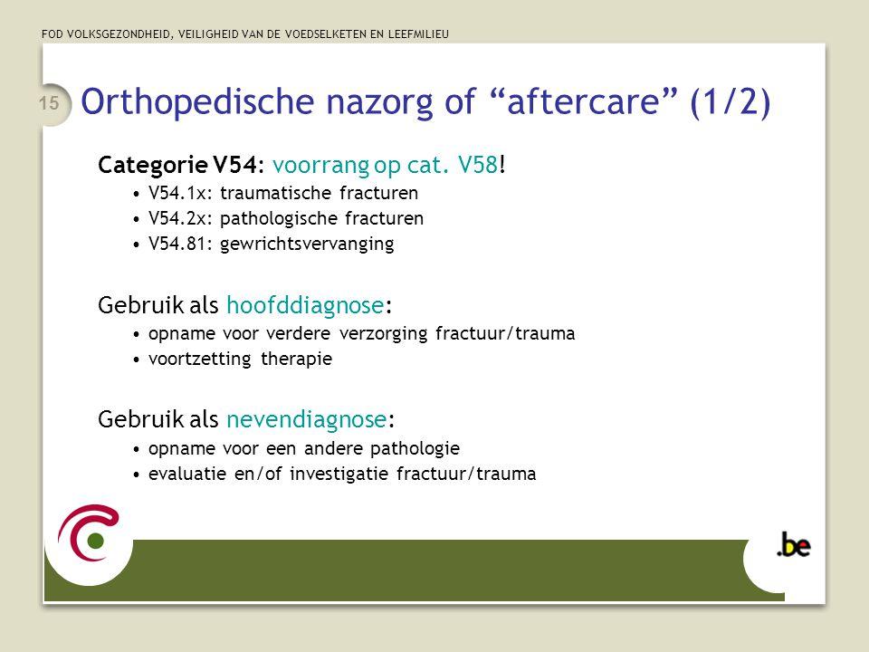"""FOD VOLKSGEZONDHEID, VEILIGHEID VAN DE VOEDSELKETEN EN LEEFMILIEU 15 Orthopedische nazorg of """"aftercare"""" (1/2) Categorie V54: voorrang op cat. V58! V5"""