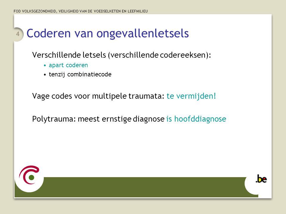 FOD VOLKSGEZONDHEID, VEILIGHEID VAN DE VOEDSELKETEN EN LEEFMILIEU 4 Coderen van ongevallenletsels Verschillende letsels (verschillende codereeksen): a