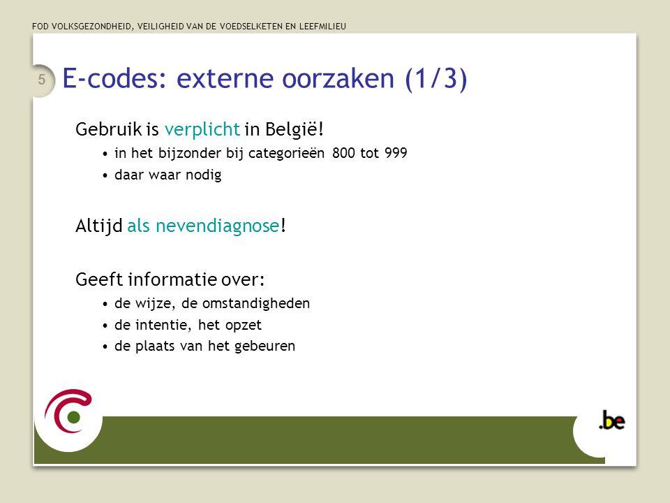 FOD VOLKSGEZONDHEID, VEILIGHEID VAN DE VOEDSELKETEN EN LEEFMILIEU 5 E-codes: externe oorzaken (1/3) Gebruik is verplicht in België! in het bijzonder b
