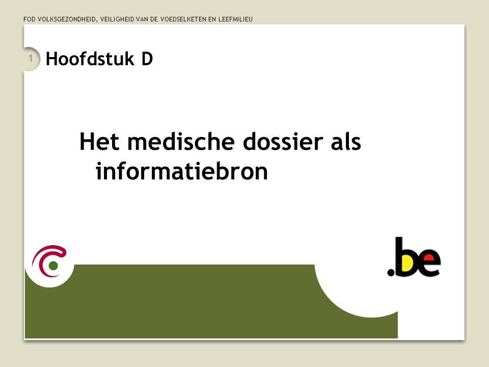 FOD VOLKSGEZONDHEID, VEILIGHEID VAN DE VOEDSELKETEN EN LEEFMILIEU 1 Hoofdstuk D Het medische dossier als informatiebron