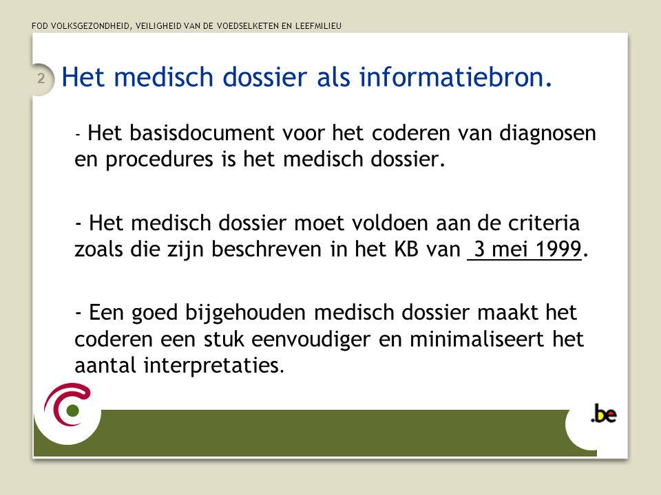 FOD VOLKSGEZONDHEID, VEILIGHEID VAN DE VOEDSELKETEN EN LEEFMILIEU 2 Het medisch dossier als informatiebron.