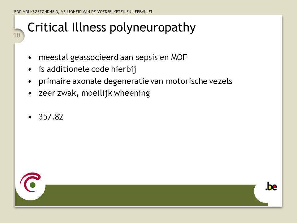 FOD VOLKSGEZONDHEID, VEILIGHEID VAN DE VOEDSELKETEN EN LEEFMILIEU 10 Critical Illness polyneuropathy meestal geassocieerd aan sepsis en MOF is additio