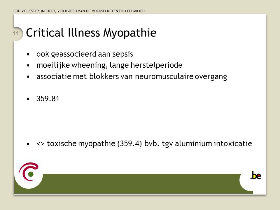 FOD VOLKSGEZONDHEID, VEILIGHEID VAN DE VOEDSELKETEN EN LEEFMILIEU 11 Critical Illness Myopathie ook geassocieerd aan sepsis moeilijke wheening, lange herstelperiode associatie met blokkers van neuromusculaire overgang 359.81 <> toxische myopathie (359.4) bvb.