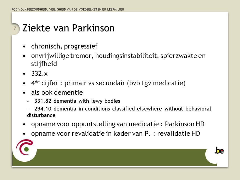 FOD VOLKSGEZONDHEID, VEILIGHEID VAN DE VOEDSELKETEN EN LEEFMILIEU 7 Ziekte van Parkinson chronisch, progressief onvrijwillige tremor, houdingsinstabil
