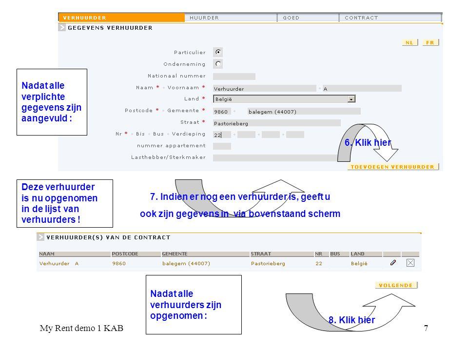My Rent demo 1 KAB8 Nadat alle huurders zijn opgenomen : Klik hier Vul nu op dezelfde manier de gegevens aan van de huurder(s)