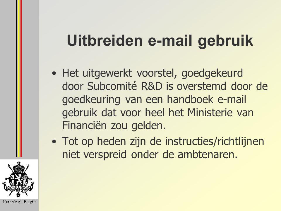 Uitbreiden e-mail gebruik Het uitgewerkt voorstel, goedgekeurd door Subcomité R&D is overstemd door de goedkeuring van een handboek e-mail gebruik dat voor heel het Ministerie van Financiën zou gelden.