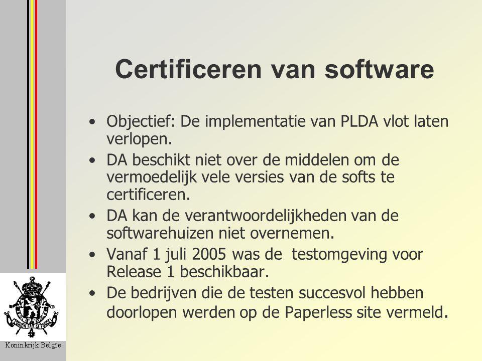 Certificeren van software Objectief: De implementatie van PLDA vlot laten verlopen. DA beschikt niet over de middelen om de vermoedelijk vele versies