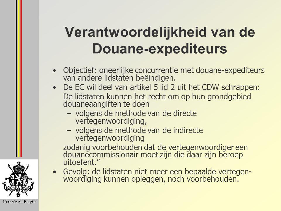Verantwoordelijkheid van de Douane-expediteurs Objectief: oneerlijke concurrentie met douane-expediteurs van andere lidstaten beëindigen. De EC wil de