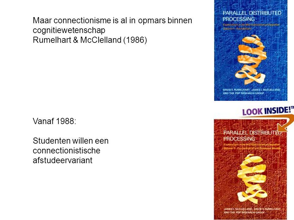 Vanaf 1988: Studenten willen een connectionistische afstudeervariant Maar connectionisme is al in opmars binnen cognitiewetenschap Rumelhart & McClelland (1986)