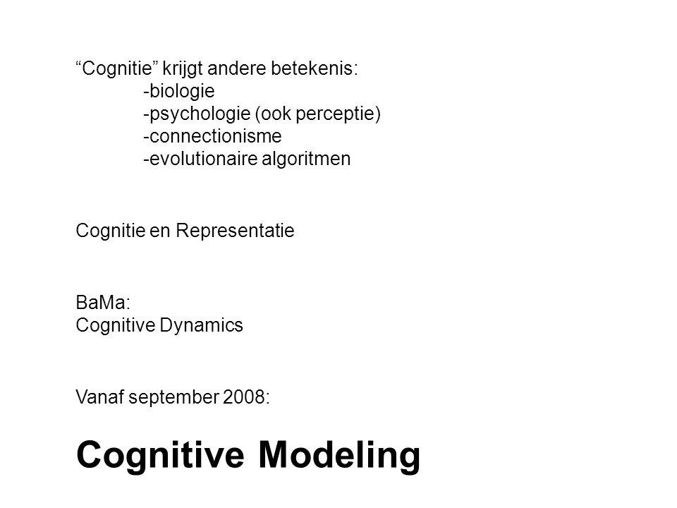 Cognitie krijgt andere betekenis: -biologie -psychologie (ook perceptie) -connectionisme -evolutionaire algoritmen Cognitie en Representatie BaMa: Cognitive Dynamics Vanaf september 2008: Cognitive Modeling