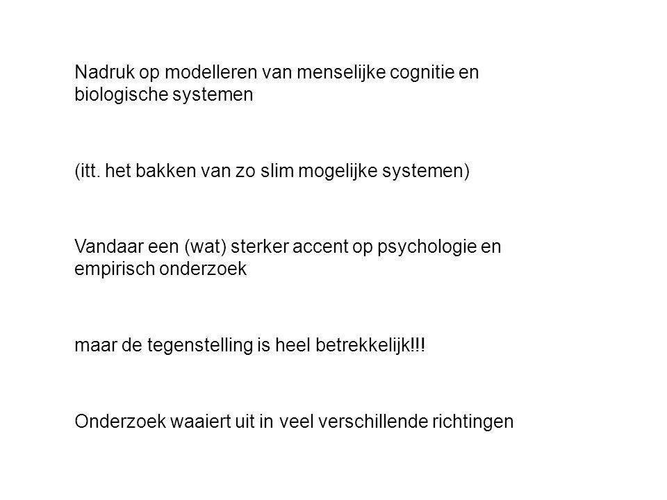 Nadruk op modelleren van menselijke cognitie en biologische systemen (itt.