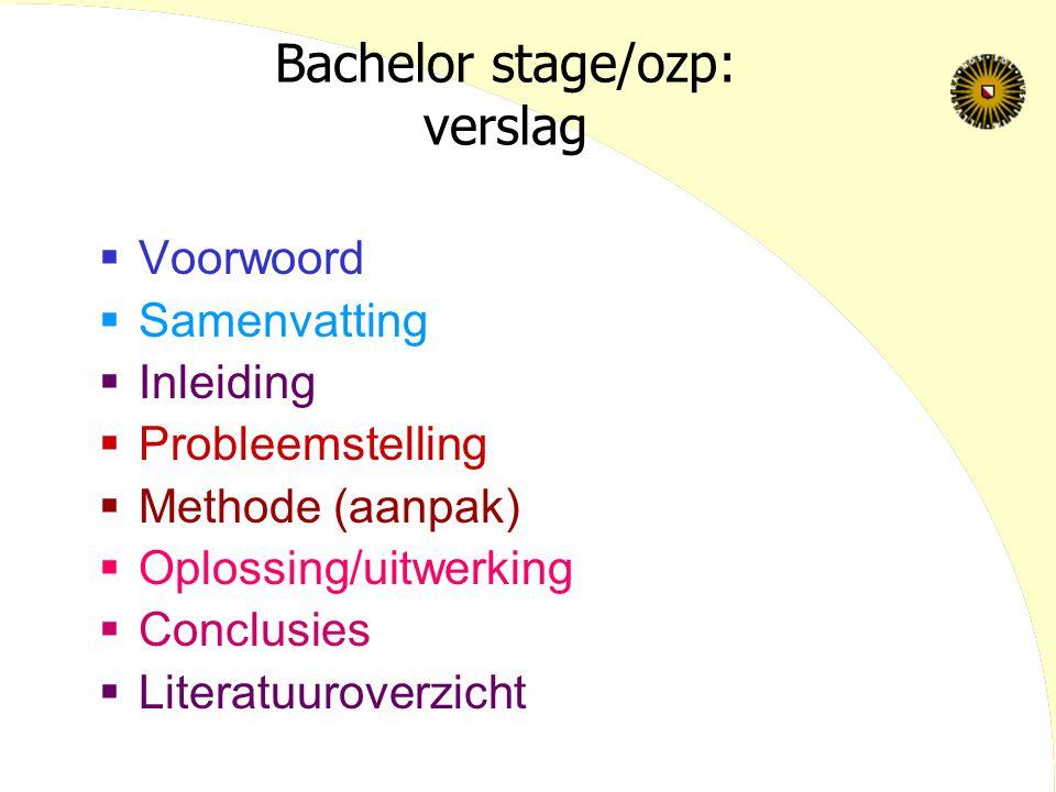 Bachelor stage/ozp: verslag  Voorwoord  Samenvatting  Inleiding  Probleemstelling  Methode (aanpak)  Oplossing/uitwerking  Conclusies  Literat