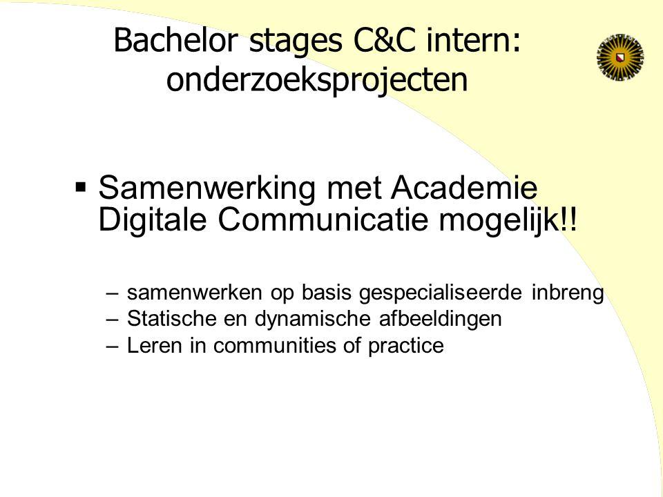 Bachelor stages C&C intern: onderzoeksprojecten  Samenwerking met Academie Digitale Communicatie mogelijk!! –samenwerken op basis gespecialiseerde in