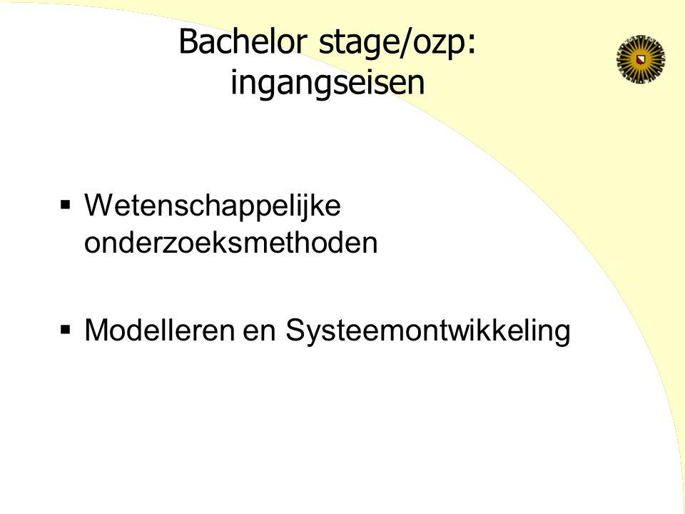 Bachelor stage/ozp: ingangseisen  Wetenschappelijke onderzoeksmethoden  Modelleren en Systeemontwikkeling