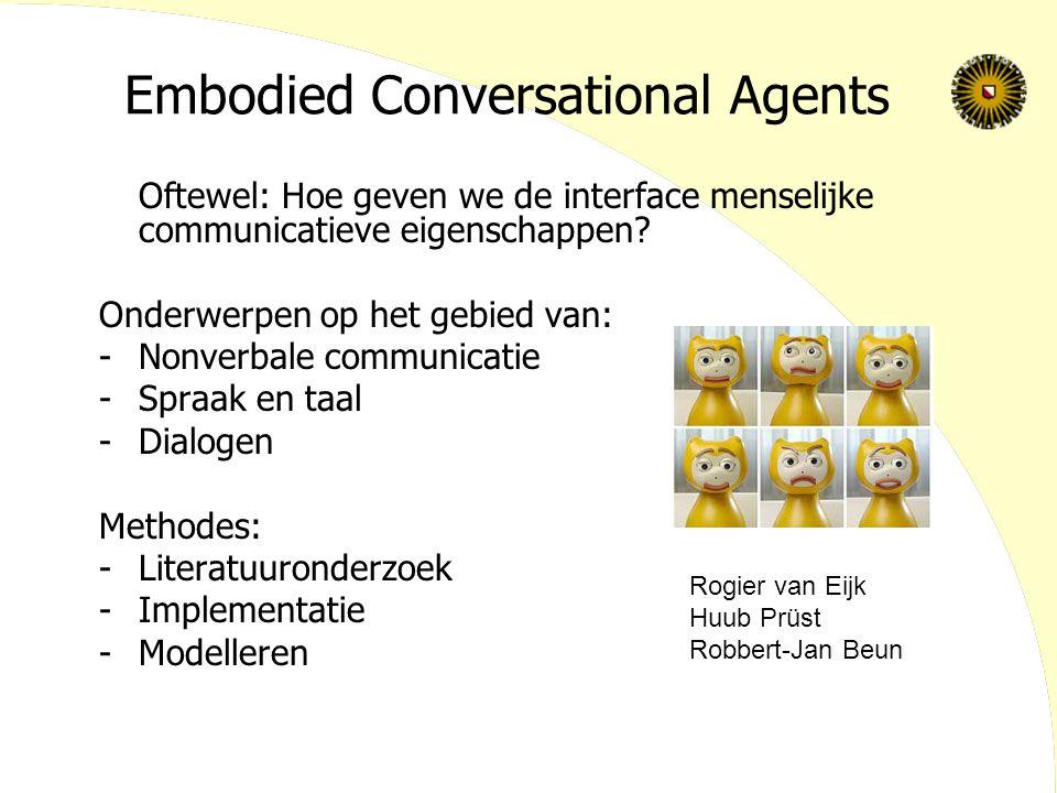 Embodied Conversational Agents Oftewel: Hoe geven we de interface menselijke communicatieve eigenschappen? Onderwerpen op het gebied van: -Nonverbale