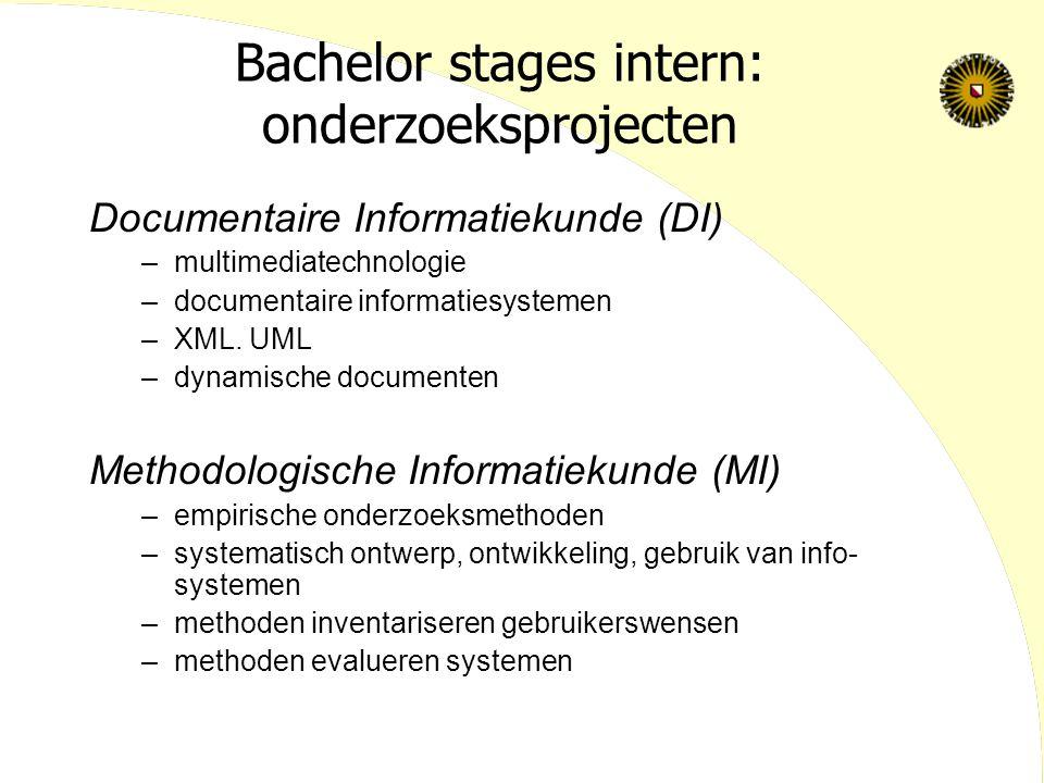 Bachelor stages intern: onderzoeksprojecten Documentaire Informatiekunde (DI) –multimediatechnologie –documentaire informatiesystemen –XML.