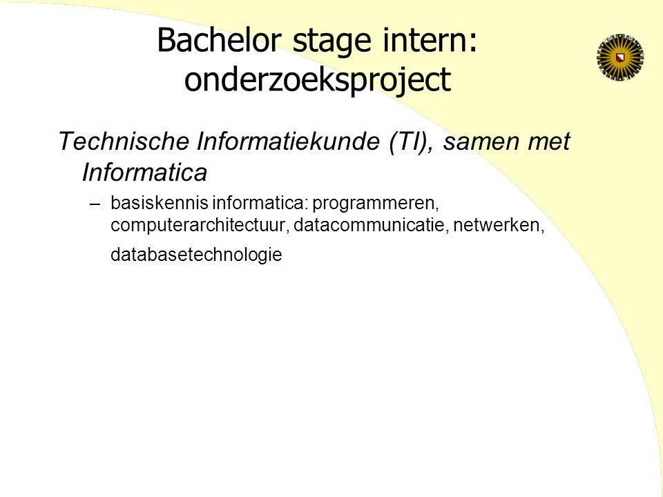 Bachelor stage intern: onderzoeksproject Technische Informatiekunde (TI), samen met Informatica –basiskennis informatica: programmeren, computerarchitectuur, datacommunicatie, netwerken, databasetechnologie
