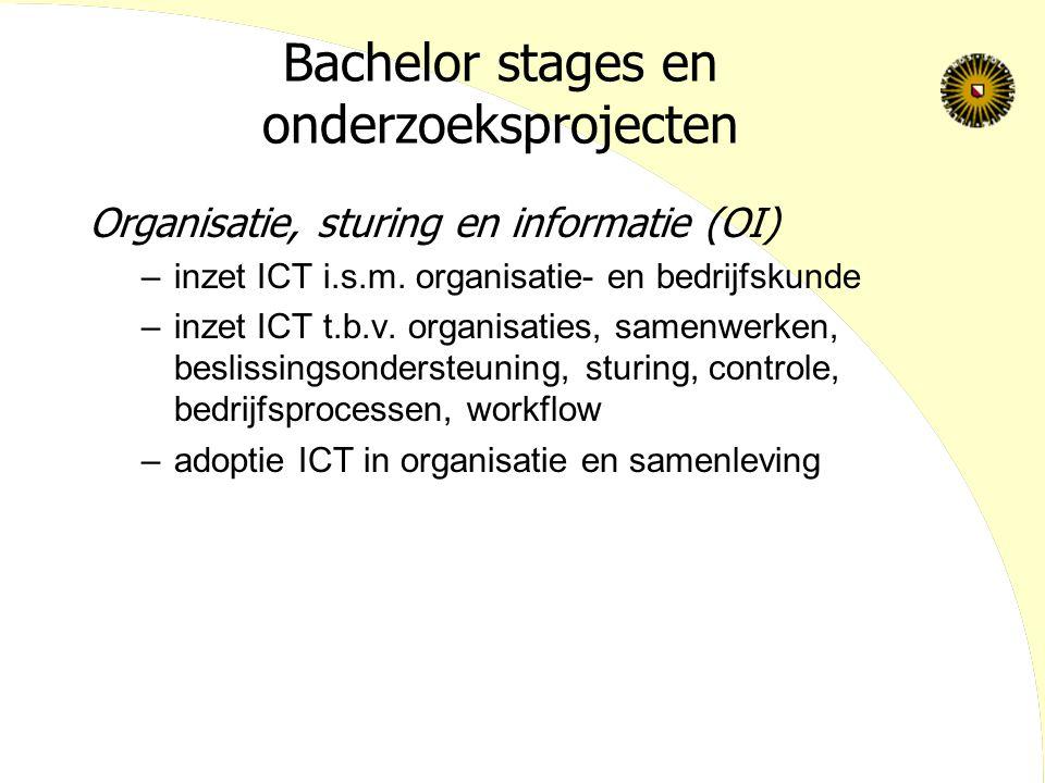 Bachelor stages en onderzoeksprojecten Organisatie, sturing en informatie (OI) –inzet ICT i.s.m. organisatie- en bedrijfskunde –inzet ICT t.b.v. organ