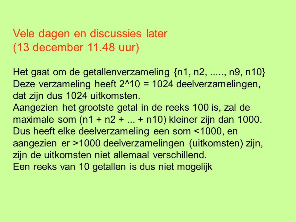 Vele dagen en discussies later (13 december 11.48 uur) Het gaat om de getallenverzameling {n1, n2,....., n9, n10} Deze verzameling heeft 2^10 = 1024 d