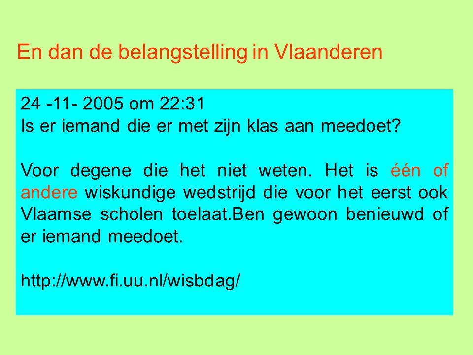 En dan de belangstelling in Vlaanderen 24 -11- 2005 om 22:31 Is er iemand die er met zijn klas aan meedoet? Voor degene die het niet weten. Het is één