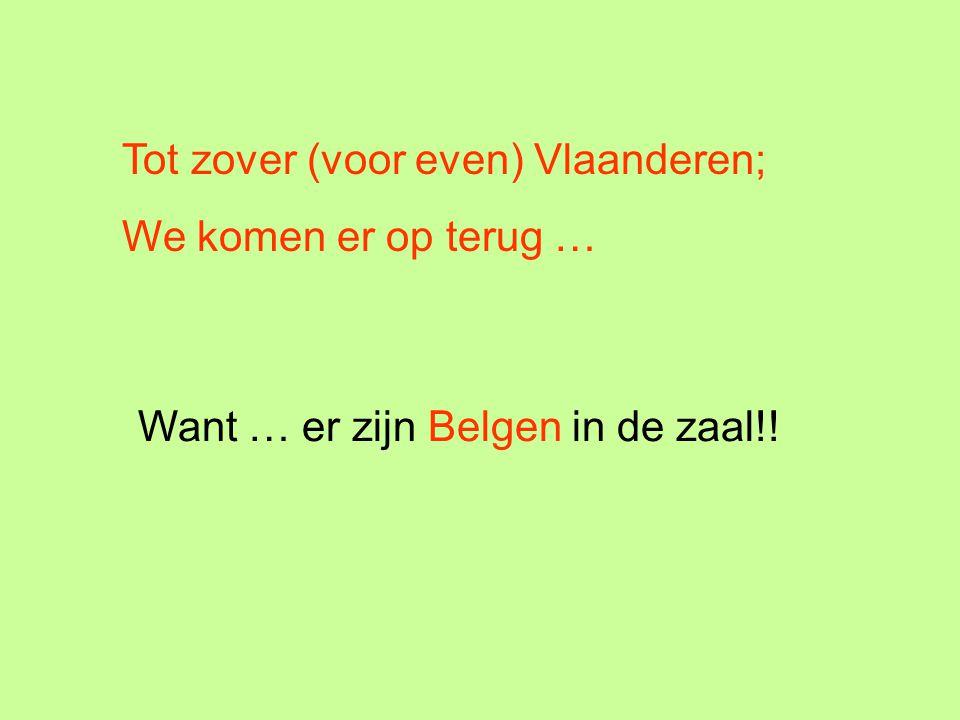 Tot zover (voor even) Vlaanderen; We komen er op terug … Want … er zijn Belgen in de zaal!!
