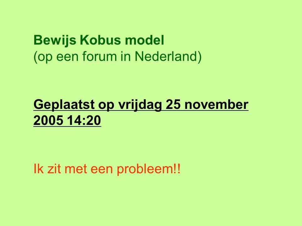 Bewijs Kobus model (op een forum in Nederland) Geplaatst op vrijdag 25 november 2005 14:20 Ik zit met een probleem!!