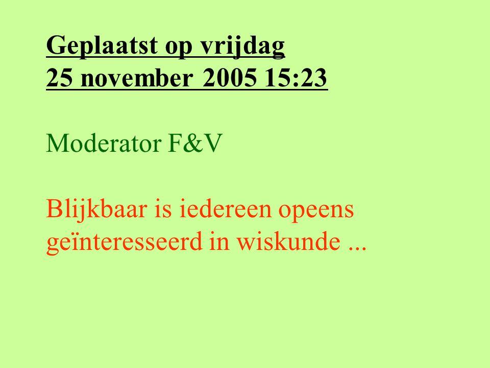Geplaatst op vrijdag 25 november 2005 15:23 Moderator F&V Blijkbaar is iedereen opeens geïnteresseerd in wiskunde...