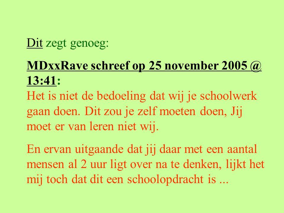 DitDit zegt genoeg: MDxxRave schreef op 25 november 2005 @ 13:41MDxxRave schreef op 25 november 2005 @ 13:41: Het is niet de bedoeling dat wij je scho