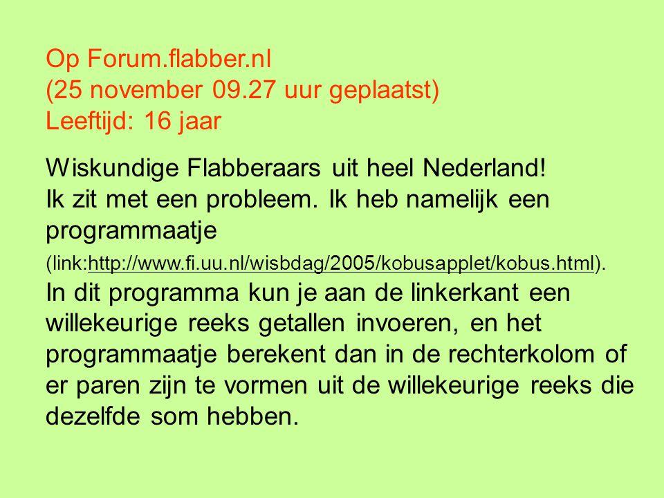Op Forum.flabber.nl (25 november 09.27 uur geplaatst) Leeftijd: 16 jaar Wiskundige Flabberaars uit heel Nederland! Ik zit met een probleem. Ik heb nam