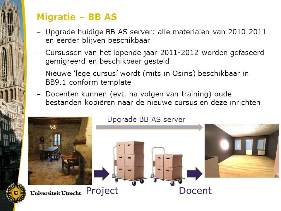 Upgrade huidige BB AS server: alle materialen van 2010-2011 en eerder blijven beschikbaar Cursussen van het lopende jaar 2011-2012 worden gefaseerd gemigreerd en beschikbaar gesteld Nieuwe 'lege cursus' wordt (mits in Osiris) beschikbaar in BB9.1 conform template Docenten kunnen (evt.