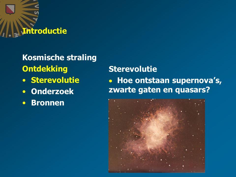 Introductie Kosmische straling Ontdekking Sterevolutie Onderzoek Bronnen