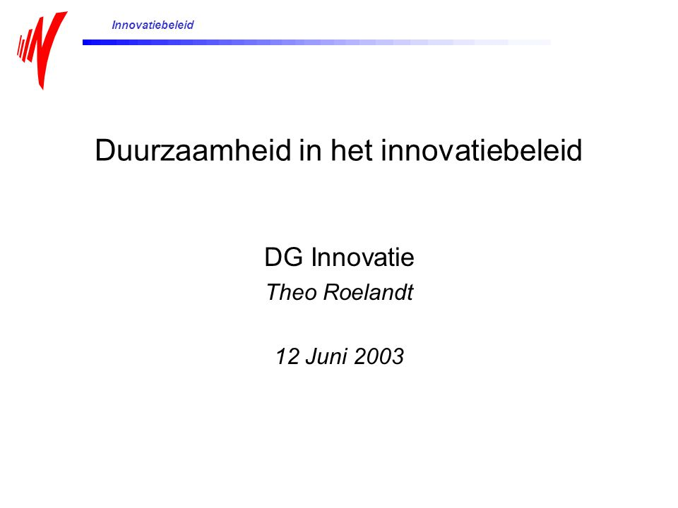 Duurzaamheid in het innovatiebeleid DG Innovatie Theo Roelandt 12 Juni 2003 Innovatiebeleid