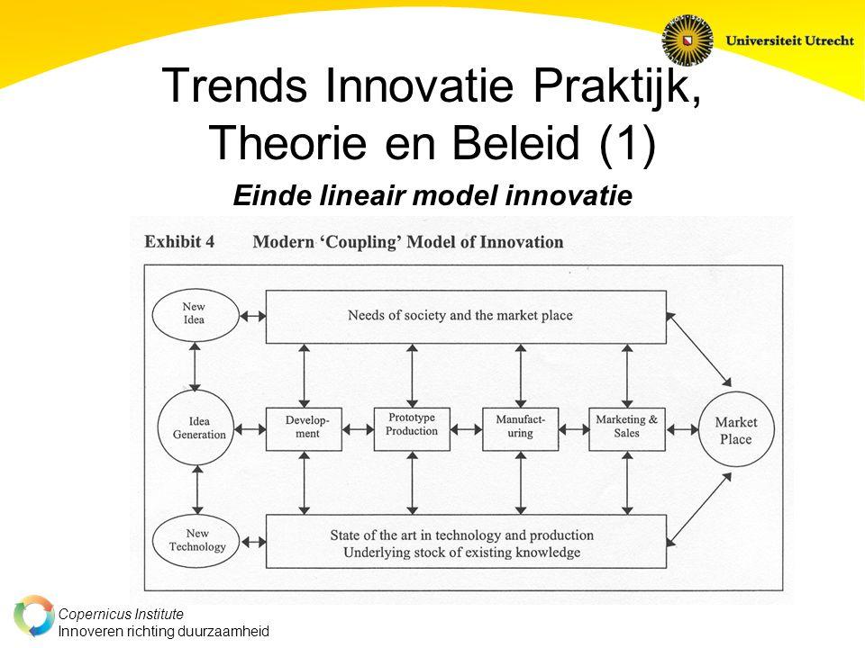 Copernicus Institute Innoveren richting duurzaamheid Trends Innovatie Praktijk, Theorie en Beleid (1) Einde lineair model innovatie