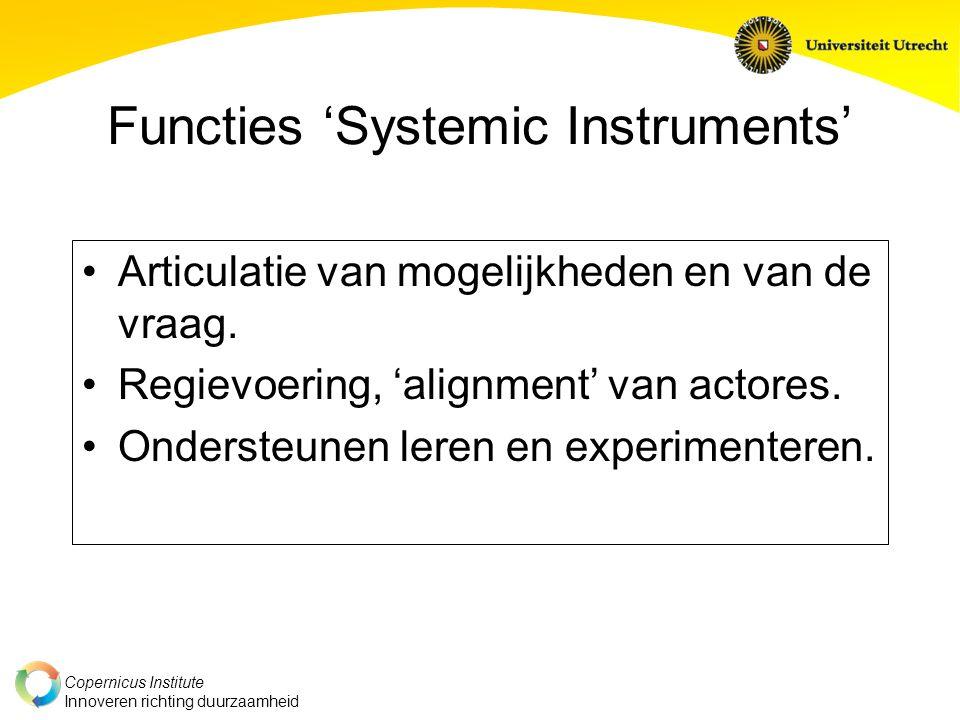 Copernicus Institute Innoveren richting duurzaamheid Functies 'Systemic Instruments' Articulatie van mogelijkheden en van de vraag.