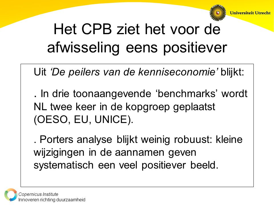 Copernicus Institute Innoveren richting duurzaamheid Het CPB ziet het voor de afwisseling eens positiever Uit 'De peilers van de kenniseconomie' blijkt:.