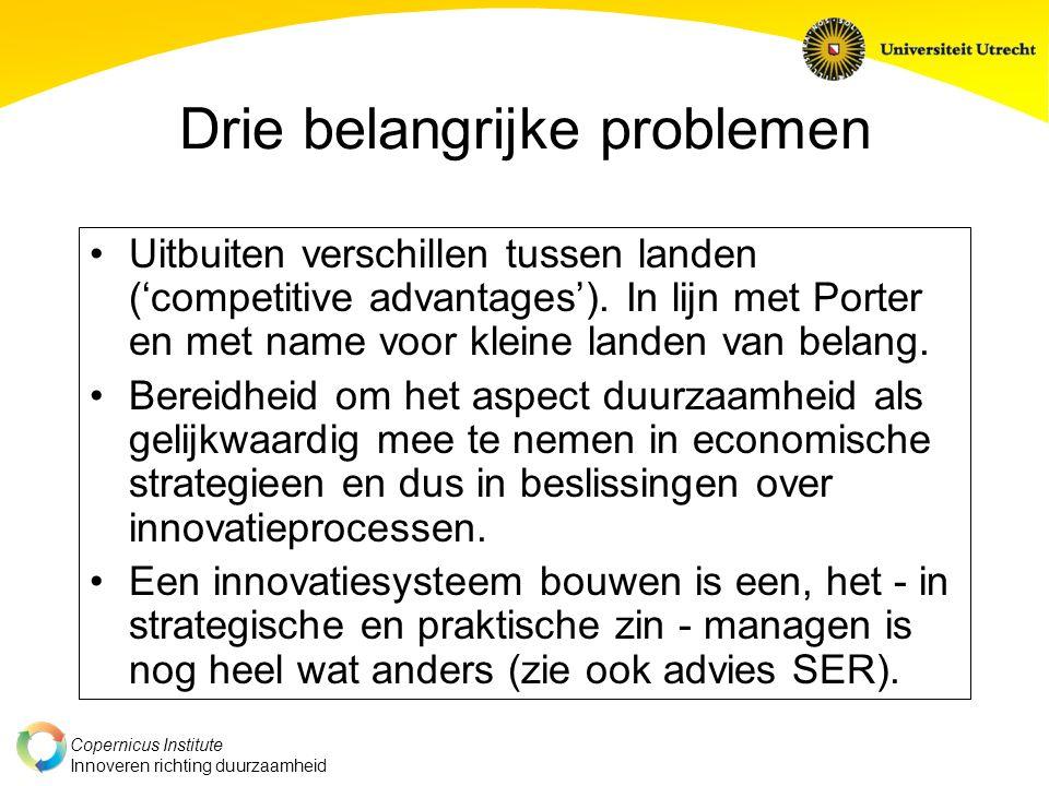 Copernicus Institute Innoveren richting duurzaamheid Drie belangrijke problemen Uitbuiten verschillen tussen landen ('competitive advantages').