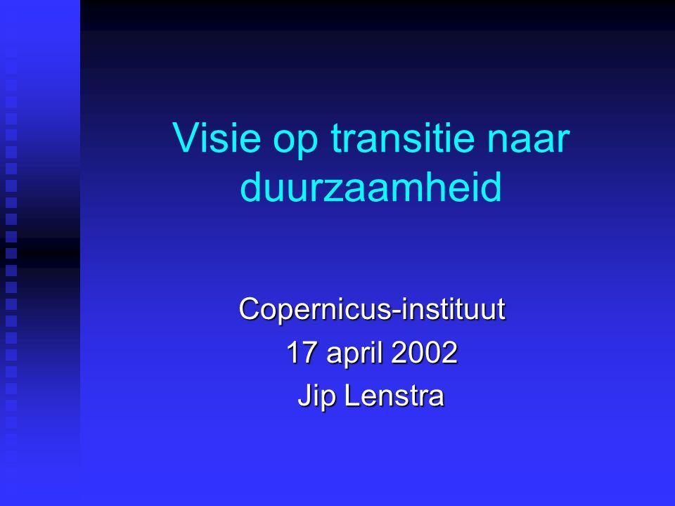 Visie op transitie naar duurzaamheid Copernicus-instituut 17 april 2002 Jip Lenstra