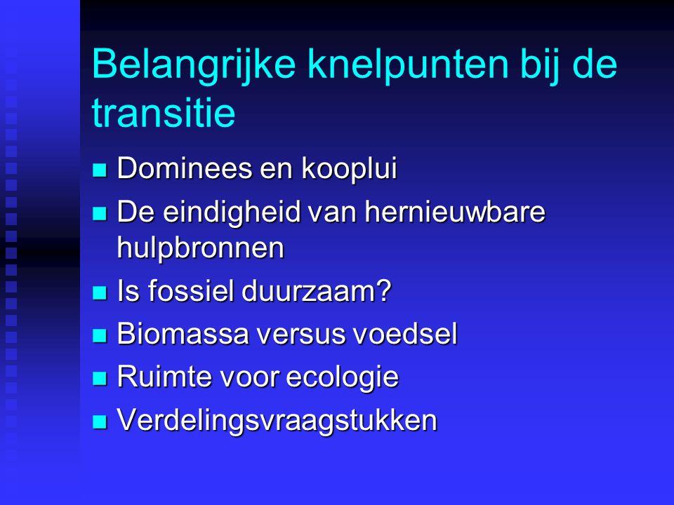Belangrijke knelpunten bij de transitie n Dominees en kooplui n De eindigheid van hernieuwbare hulpbronnen n Is fossiel duurzaam.