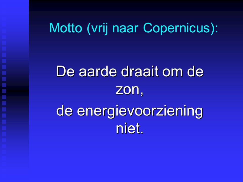 Motto (vrij naar Copernicus): De aarde draait om de zon, de energievoorziening niet.