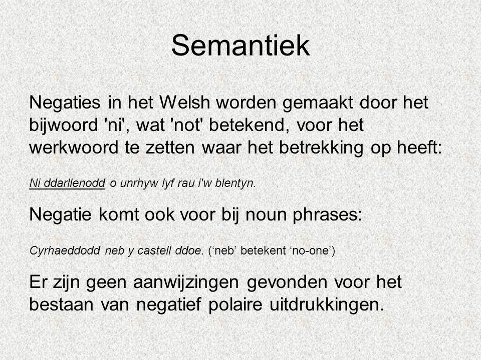 Semantiek Negaties in het Welsh worden gemaakt door het bijwoord 'ni', wat 'not' betekend, voor het werkwoord te zetten waar het betrekking op heeft: