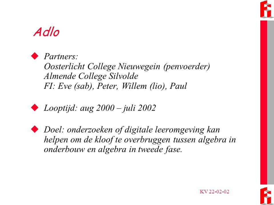 KV 22-02-02 Opzet Adlo  Vwo-4 klassen een half jaaruur extra  Twee scholen, twee pakketten: TII en SN  Hardware (beamers, laptops)  Algebra-opdrachten