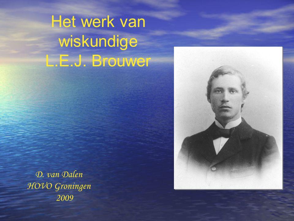 Het werk van wiskundige L.E.J. Brouwer D. van Dalen HOVO Groningen 2009