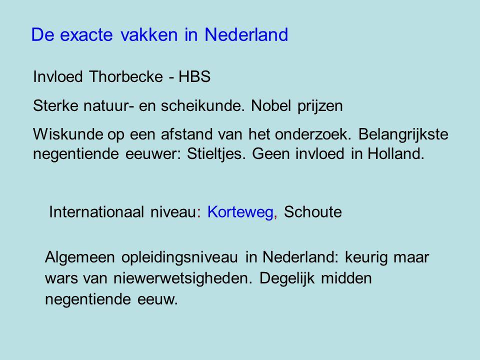Invloed Thorbecke - HBS Sterke natuur- en scheikunde. Nobel prijzen Wiskunde op een afstand van het onderzoek. Belangrijkste negentiende eeuwer: Stiel