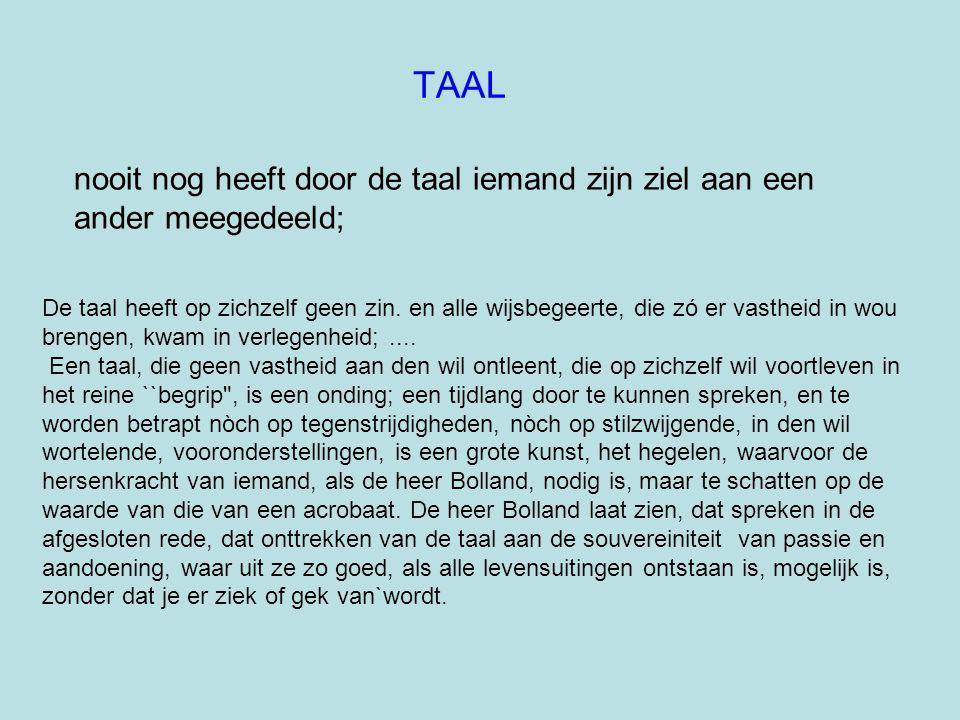 nooit nog heeft door de taal iemand zijn ziel aan een ander meegedeeld; TAAL De taal heeft op zichzelf geen zin. en alle wijsbegeerte, die zó er vasth