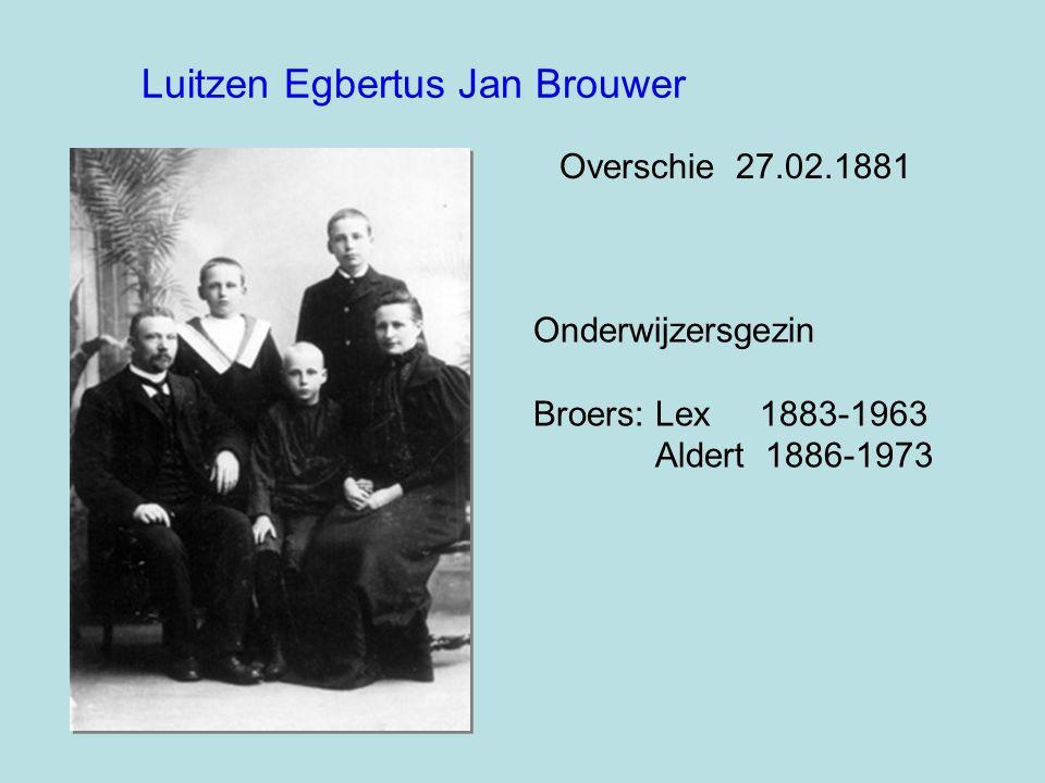 Onderwijzersgezin Broers: Lex 1883-1963 Aldert 1886-1973 Overschie 27.02.1881 Luitzen Egbertus Jan Brouwer