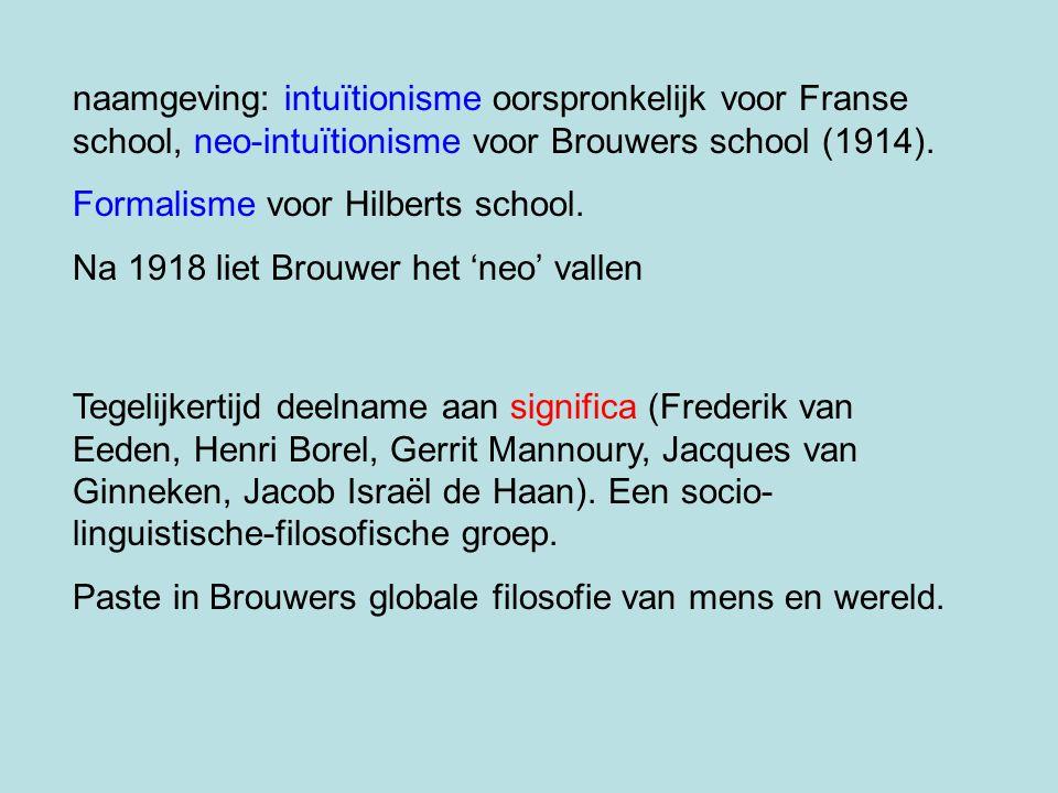 naamgeving: intuïtionisme oorspronkelijk voor Franse school, neo-intuïtionisme voor Brouwers school (1914). Formalisme voor Hilberts school. Na 1918 l