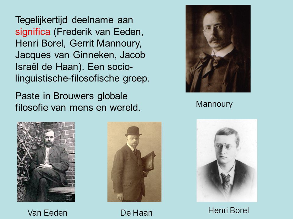 Tegelijkertijd deelname aan significa (Frederik van Eeden, Henri Borel, Gerrit Mannoury, Jacques van Ginneken, Jacob Israël de Haan). Een socio- lingu