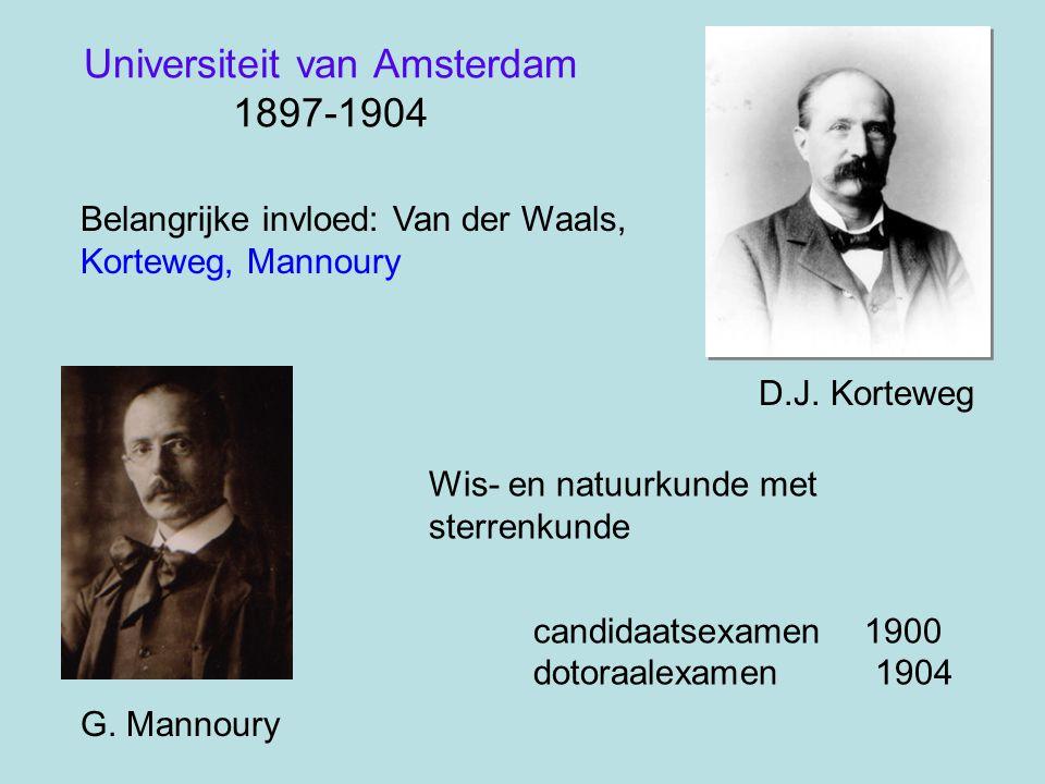 Wis- en natuurkunde met sterrenkunde candidaatsexamen 1900 dotoraalexamen 1904 D.J. Korteweg Belangrijke invloed: Van der Waals, Korteweg, Mannoury G.